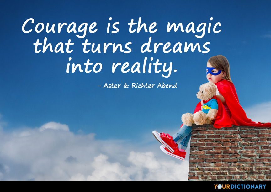 Courage Is The Magic That Turns Dreams Into Reality Richter Abend Interesting Quotes Courage