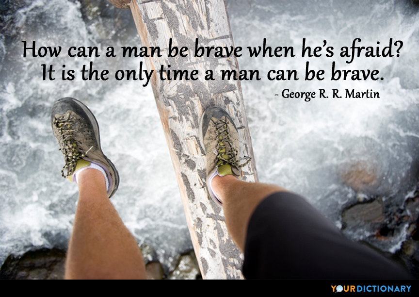 How Can A Man Be Brave When Hes Afraid It Is George R R