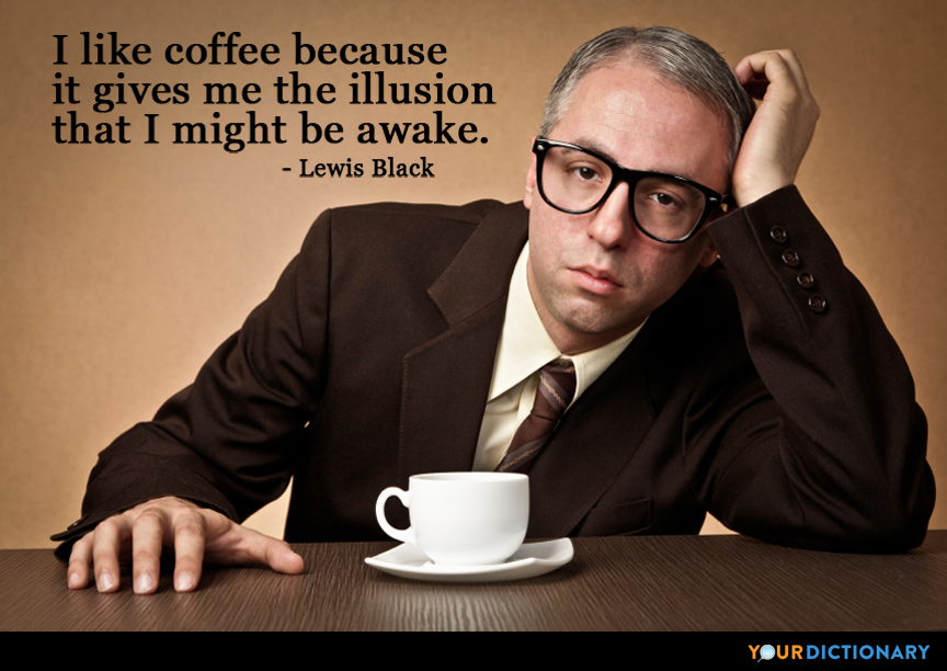 I Like Coffee Because It Gives Me The Illusion That I M Lewis