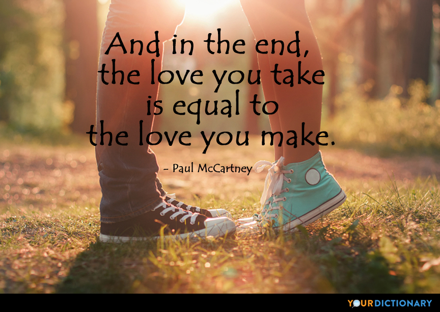 And in the end, the love you take is equal to the lo