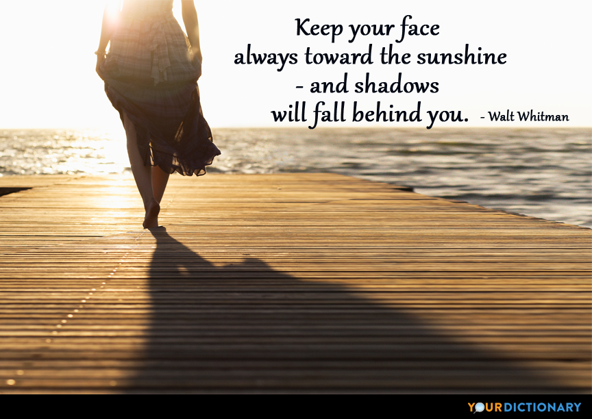 Keep your face always toward the sunshine - and shadow... - Walt Whitman  Quote