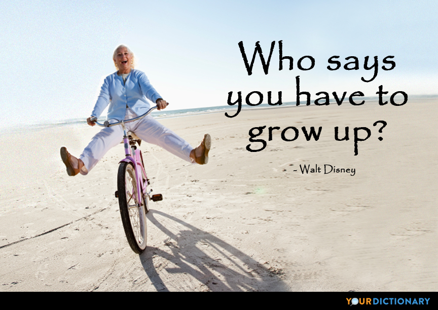 Who says you have to grow up? - Walt Disney Quote