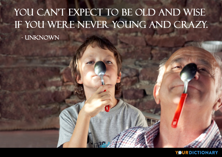 You Cant Expect To Be Old And Wise If You Were Never Young
