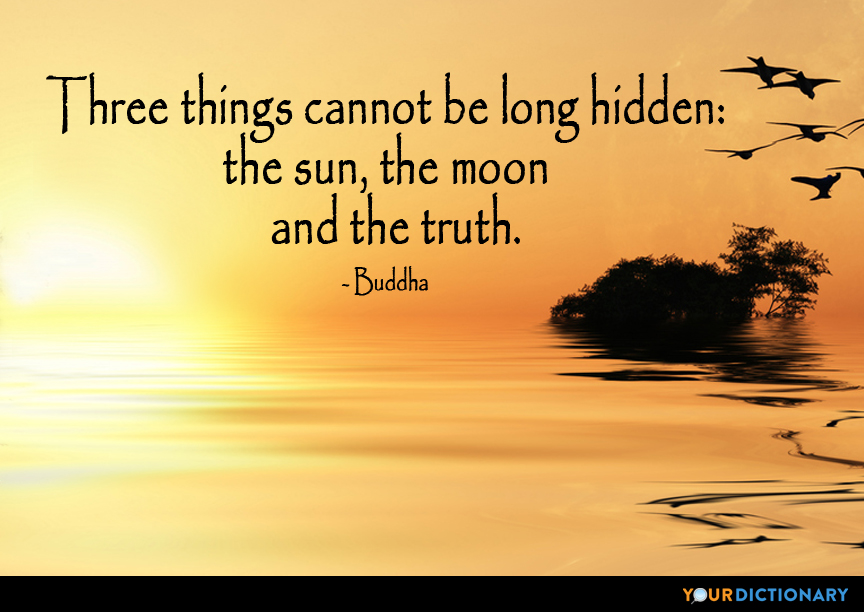 Three Things Cannot Be Long Hidden The Sun The Moon And Th