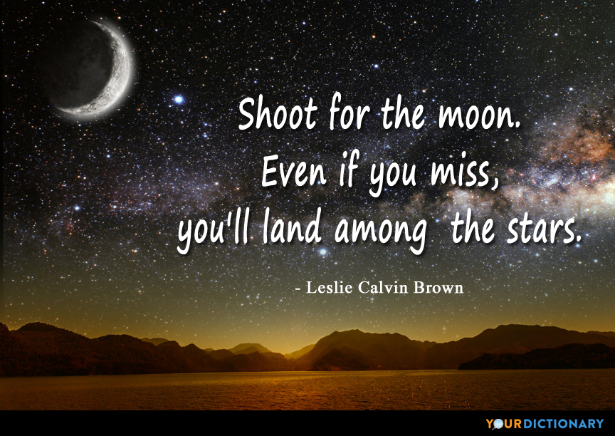 Shoot For The Moon Even If You Miss Youll La Leslie Calvin